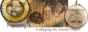 Papering Over It: Collaging the Found Object